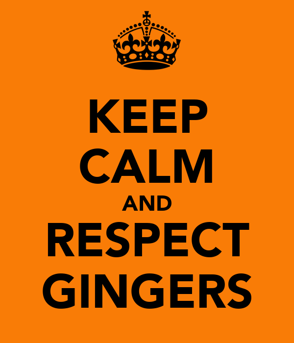 KEEP CALM AND RESPECT GINGERS