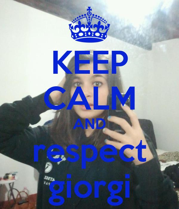 KEEP CALM AND respect giorgi