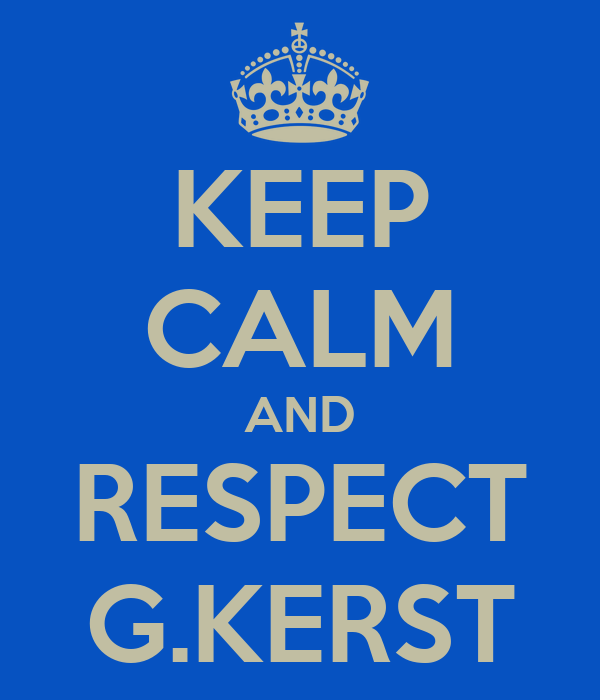 KEEP CALM AND RESPECT G.KERST