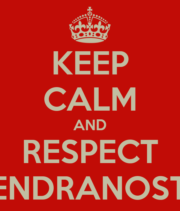 KEEP CALM AND RESPECT GLENDRANOSTRA
