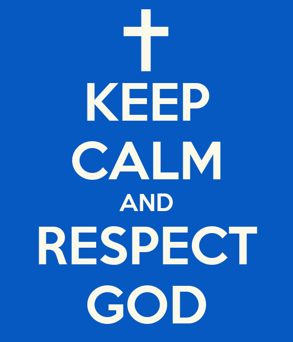 KEEP CALM AND RESPECT GOD