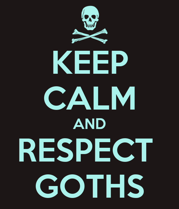 KEEP CALM AND RESPECT  GOTHS