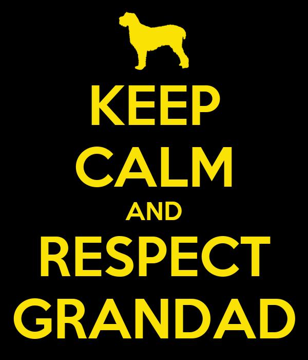 KEEP CALM AND RESPECT GRANDAD