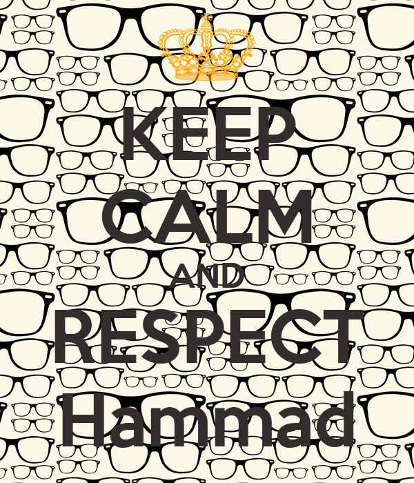 KEEP CALM AND RESPECT Hammad