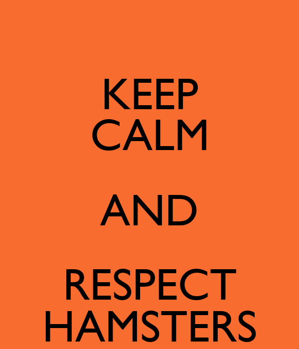 KEEP CALM AND RESPECT HAMSTERS