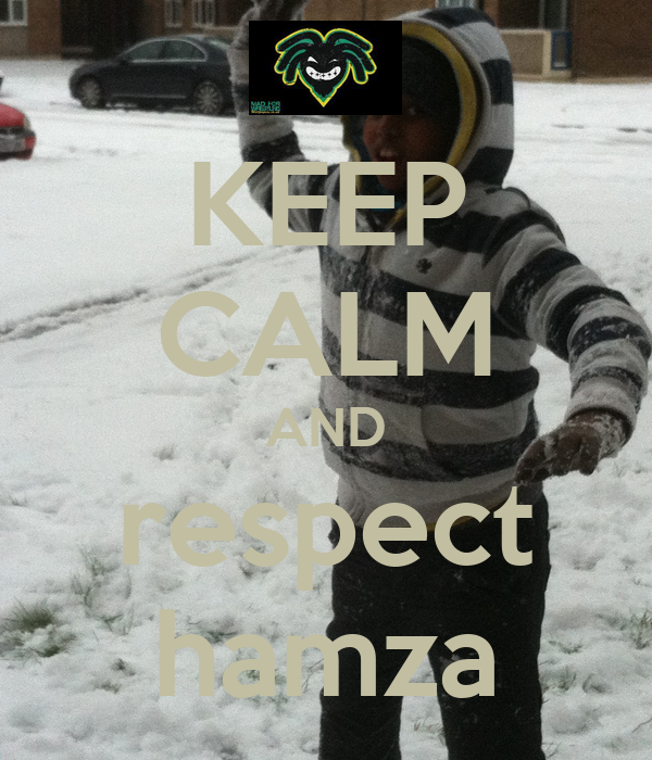 KEEP CALM AND respect hamza