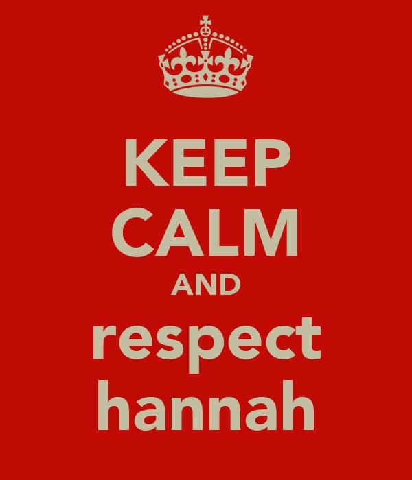 KEEP CALM AND respect hannah
