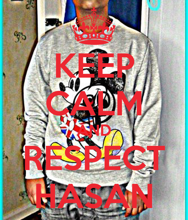 KEEP CALM AND RESPECT HASAN