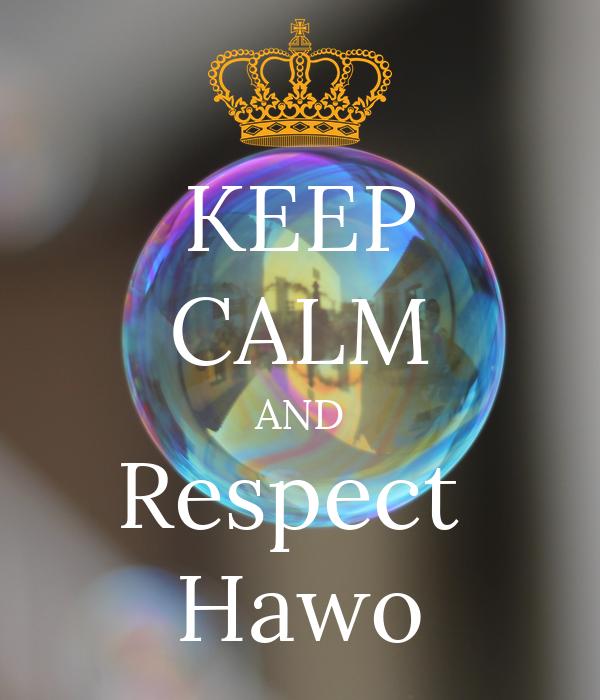 KEEP CALM AND Respect  Hawo