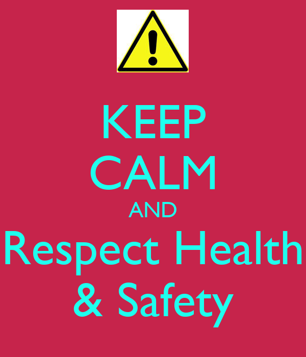 KEEP CALM AND Respect Health & Safety