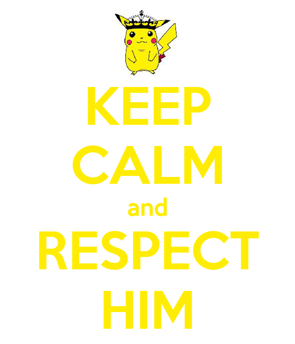 KEEP CALM and RESPECT HIM