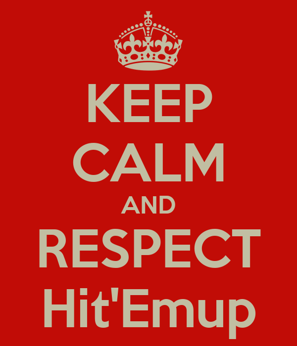 KEEP CALM AND RESPECT Hit'Emup