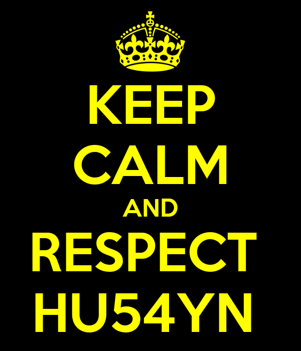 KEEP CALM AND RESPECT  HU54YN