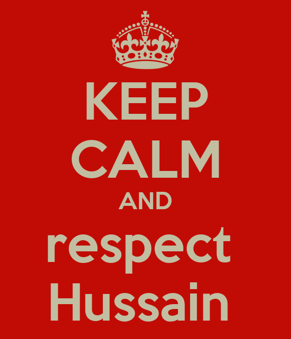 KEEP CALM AND respect  Hussain