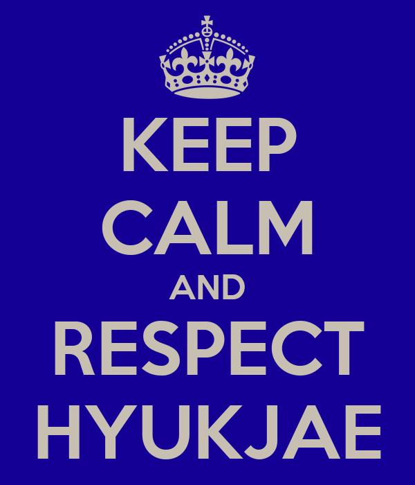 KEEP CALM AND RESPECT HYUKJAE