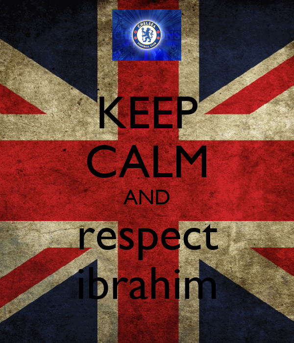 KEEP CALM AND respect ibrahim