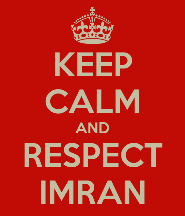 KEEP CALM AND RESPECT IMRAN