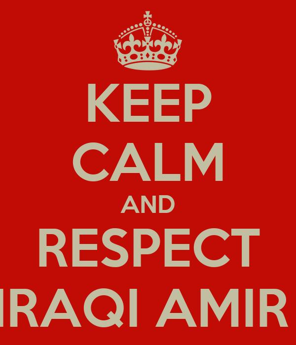 KEEP CALM AND RESPECT IRAQI AMIR