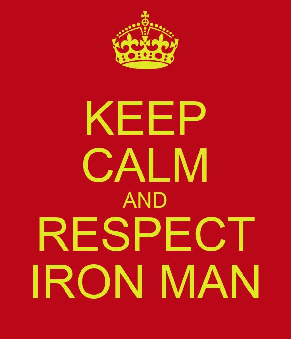 KEEP CALM AND RESPECT IRON MAN