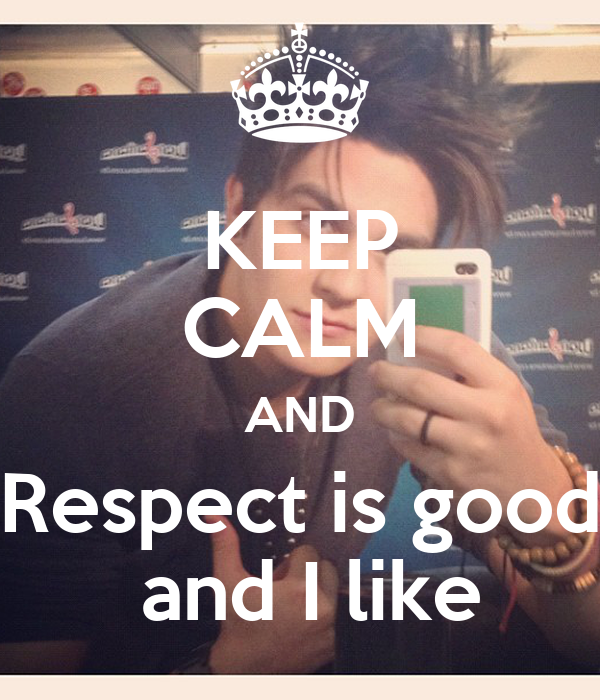 KEEP CALM AND Respect is good  and I like