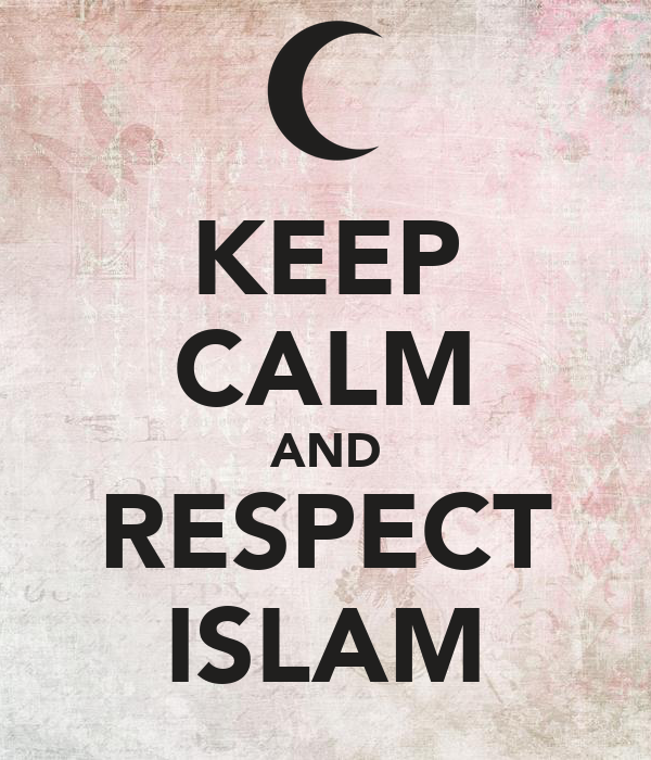 KEEP CALM AND RESPECT ISLAM
