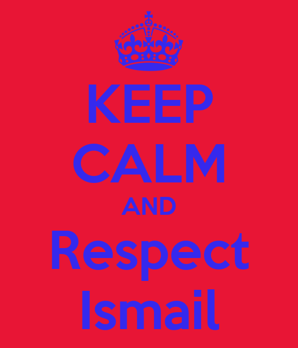 KEEP CALM AND Respect Ismail
