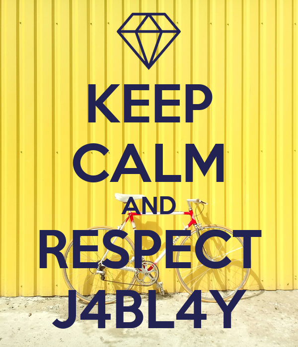 KEEP CALM AND RESPECT J4BL4Y