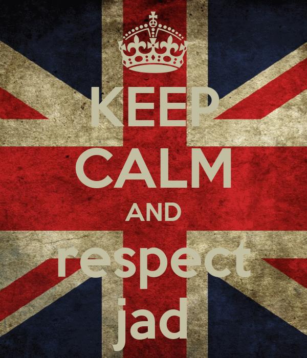 KEEP CALM AND respect jad