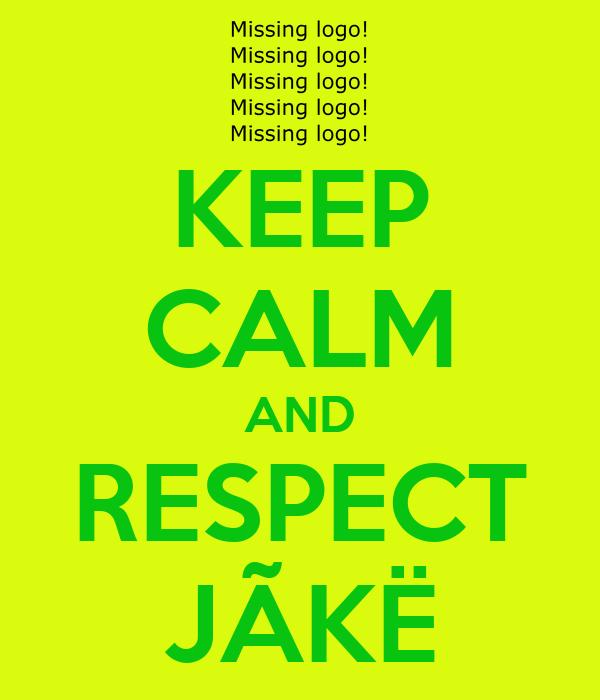 KEEP CALM AND RESPECT JÃKË