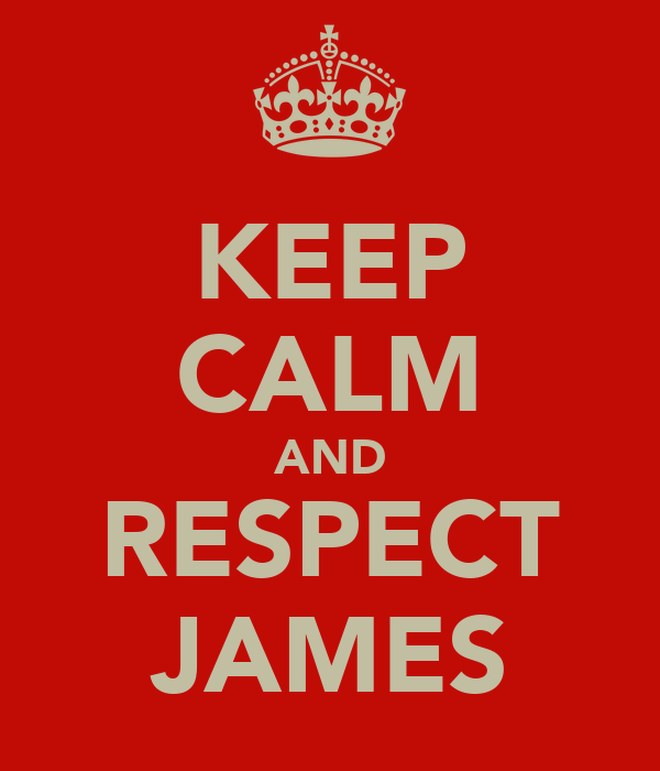 KEEP CALM AND RESPECT JAMES