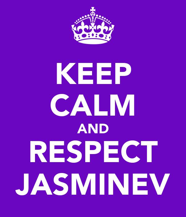 KEEP CALM AND RESPECT JASMINEV