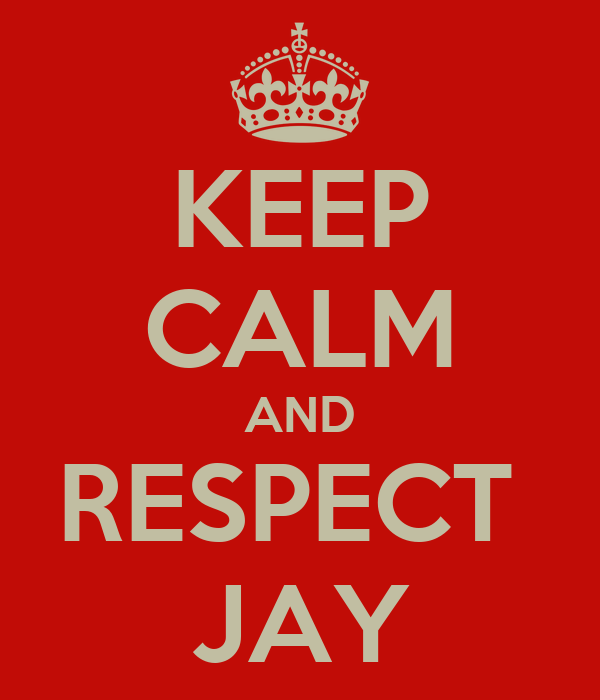 KEEP CALM AND RESPECT  JAY