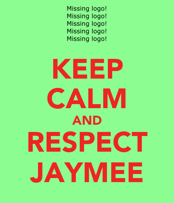 KEEP CALM AND RESPECT JAYMEE