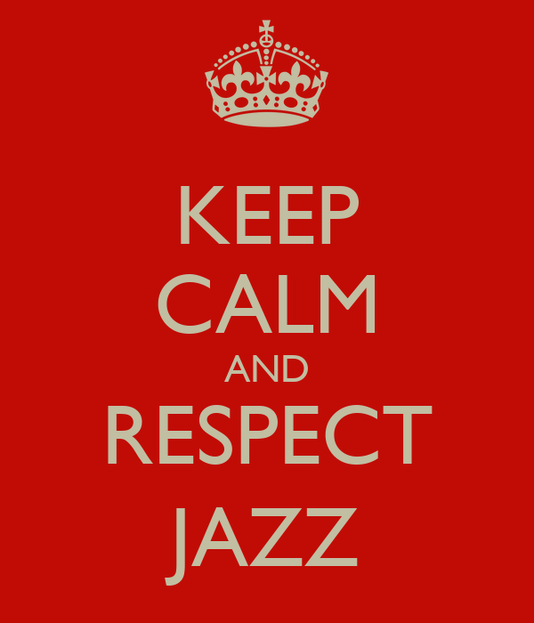 KEEP CALM AND RESPECT JAZZ