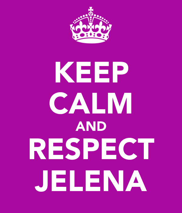 KEEP CALM AND RESPECT JELENA