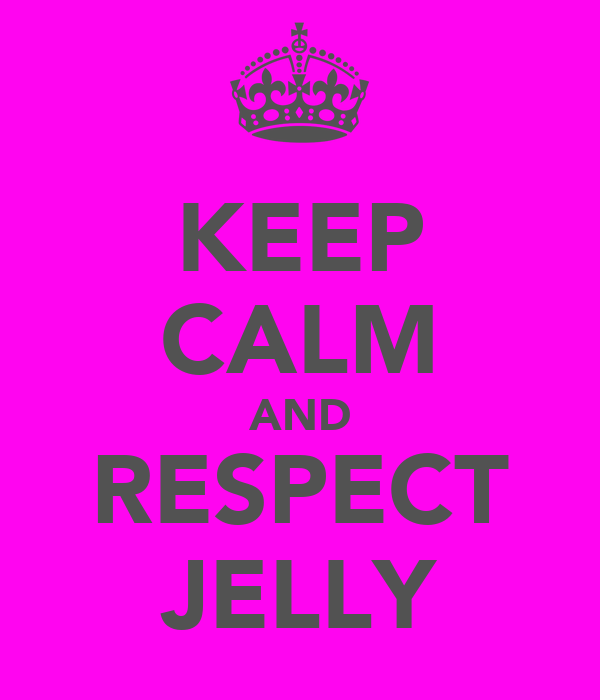 KEEP CALM AND RESPECT JELLY