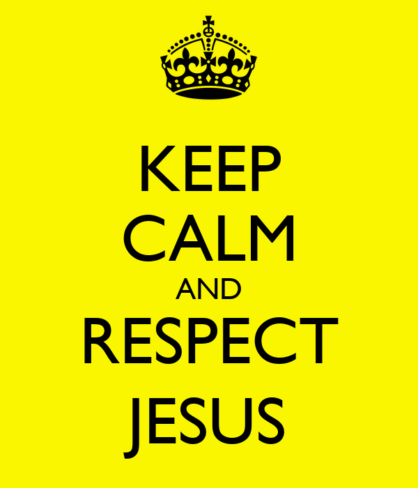 KEEP CALM AND RESPECT JESUS