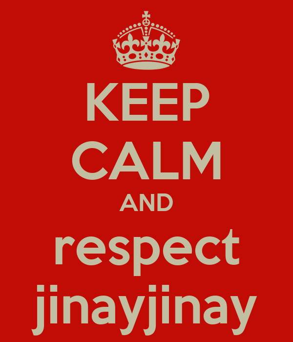 KEEP CALM AND respect jinayjinay