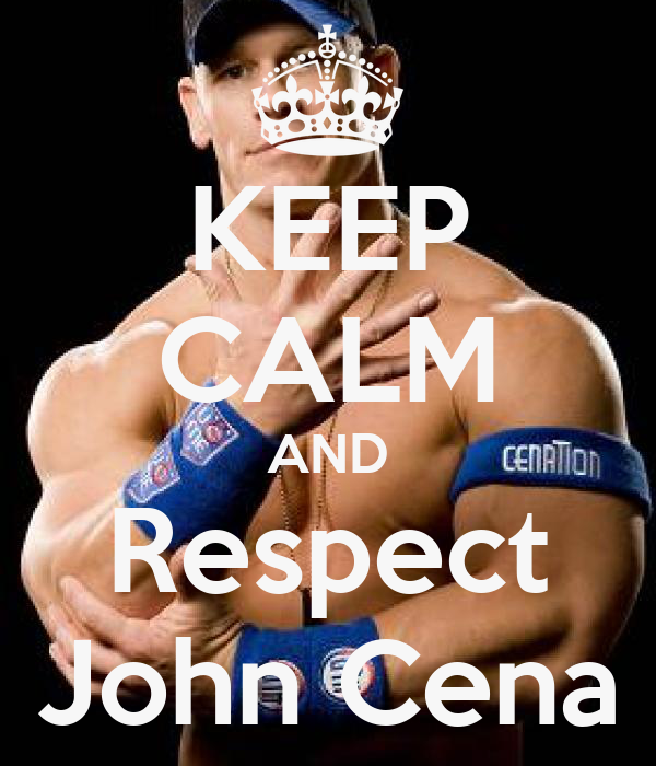 KEEP CALM AND Respect John Cena