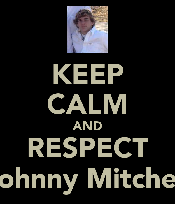 KEEP CALM AND RESPECT Johnny Mitchell