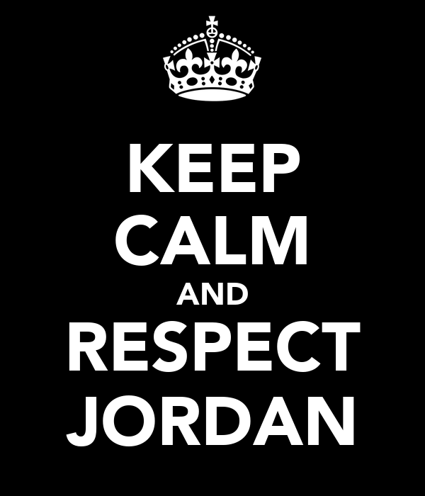KEEP CALM AND RESPECT JORDAN
