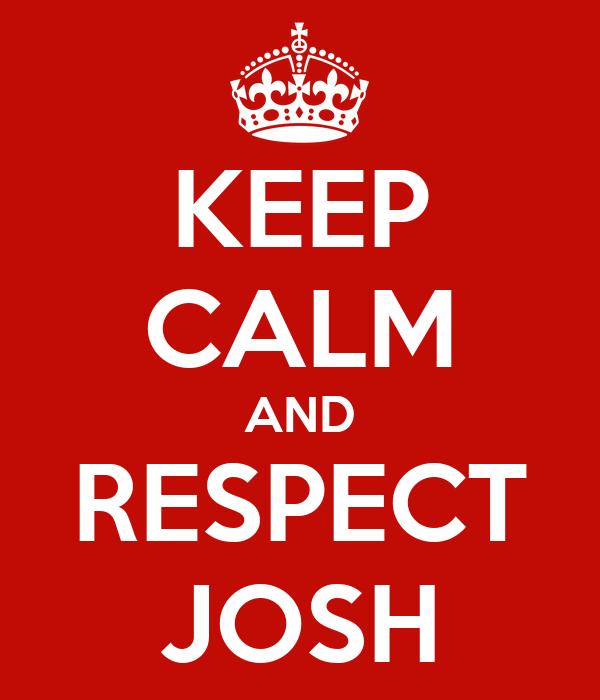 KEEP CALM AND RESPECT JOSH