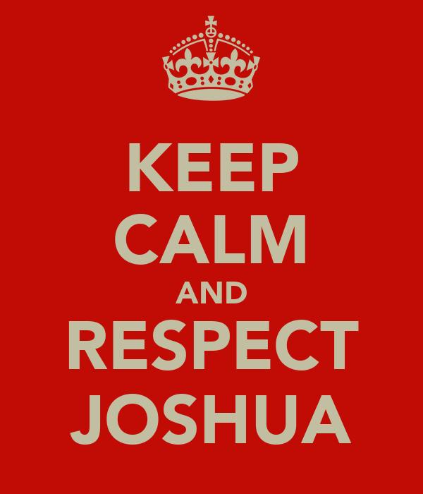 KEEP CALM AND RESPECT JOSHUA