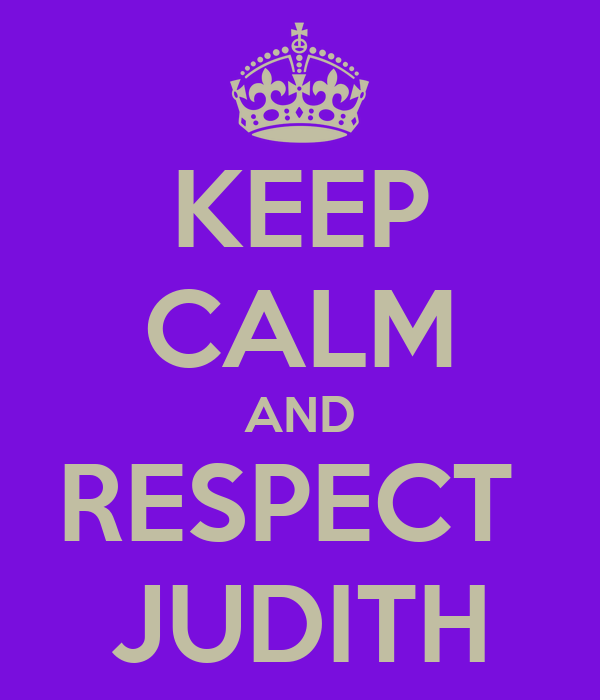 KEEP CALM AND RESPECT  JUDITH