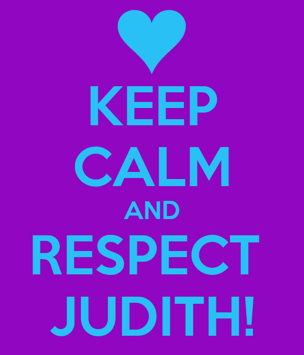 KEEP CALM AND RESPECT  JUDITH!