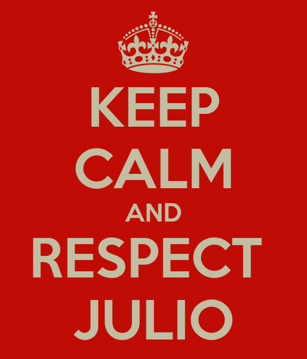 KEEP CALM AND RESPECT  JULIO