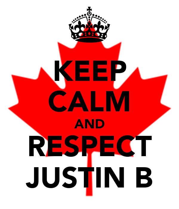 KEEP CALM AND RESPECT JUSTIN B