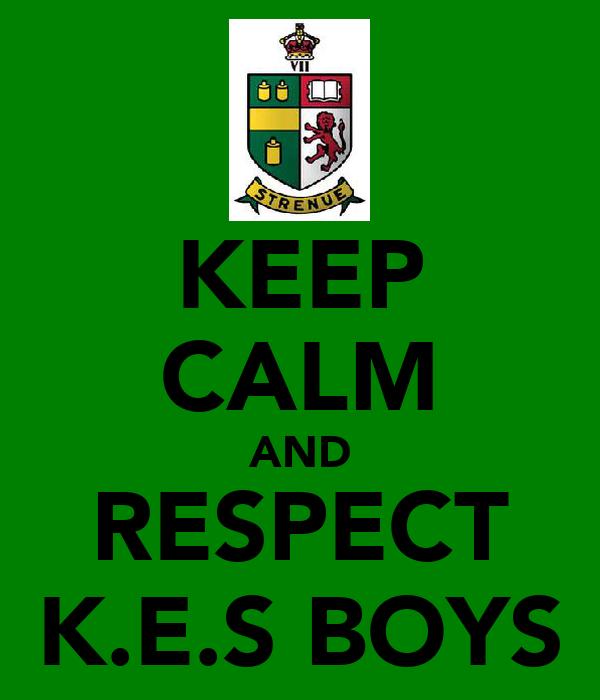 KEEP CALM AND RESPECT K.E.S BOYS