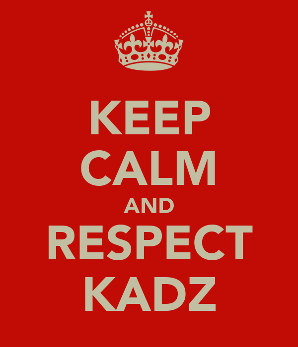 KEEP CALM AND RESPECT KADZ