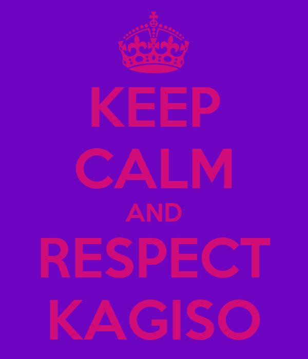 KEEP CALM AND RESPECT KAGISO
